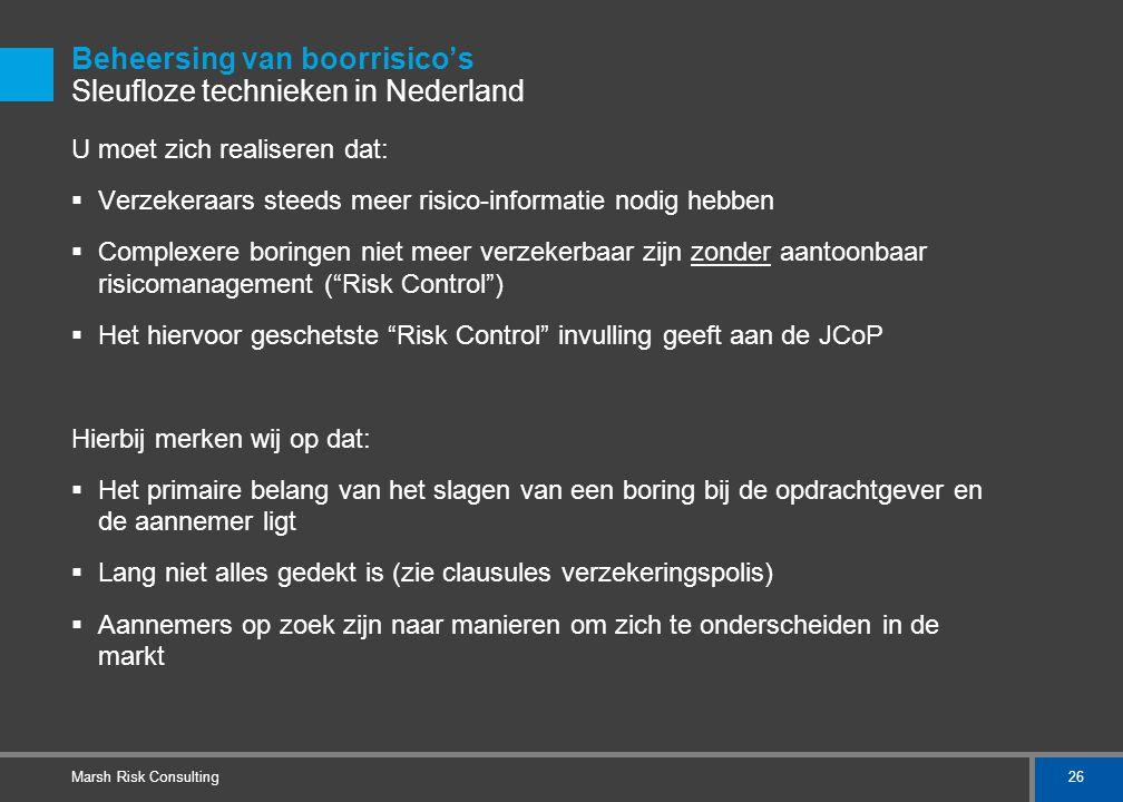 26 Marsh Risk Consulting Beheersing van boorrisico's Sleufloze technieken in Nederland U moet zich realiseren dat:  Verzekeraars steeds meer risico-i