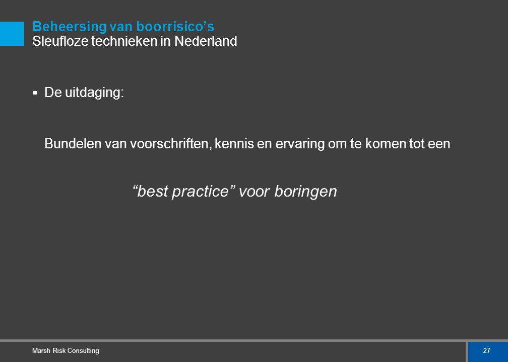 27 Marsh Risk Consulting Beheersing van boorrisico's Sleufloze technieken in Nederland  De uitdaging: Bundelen van voorschriften, kennis en ervaring