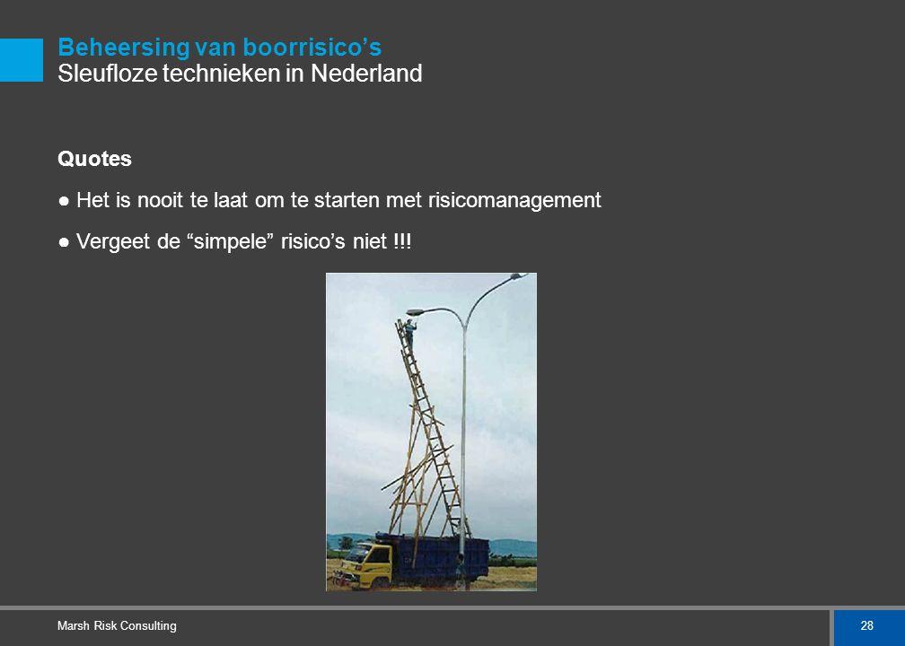 28 Marsh Risk Consulting Beheersing van boorrisico's Sleufloze technieken in Nederland Quotes ● Het is nooit te laat om te starten met risicomanagemen