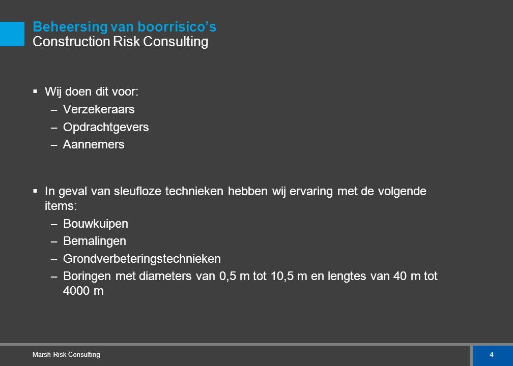 4 Marsh Risk Consulting Beheersing van boorrisico's Construction Risk Consulting  Wij doen dit voor: – Verzekeraars – Opdrachtgevers – Aannemers  In