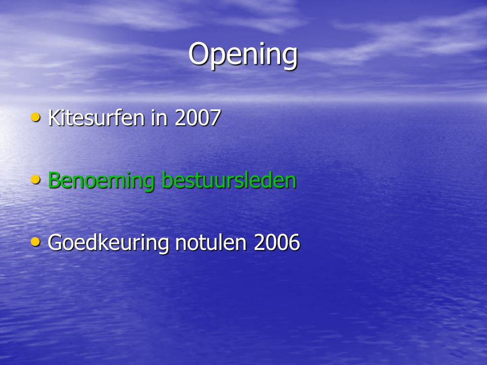 Opening • Kitesurfen in 2007 • Benoeming bestuursleden • Goedkeuring notulen 2006