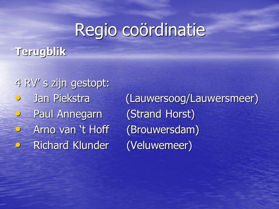Regio coördinatie Terugblik 4 RV' s zijn gestopt: • Jan Piekstra (Lauwersoog/Lauwersmeer) • Paul Annegarn(Strand Horst) • Arno van 't Hoff(Brouwersdam) • Richard Klunder(Veluwemeer)
