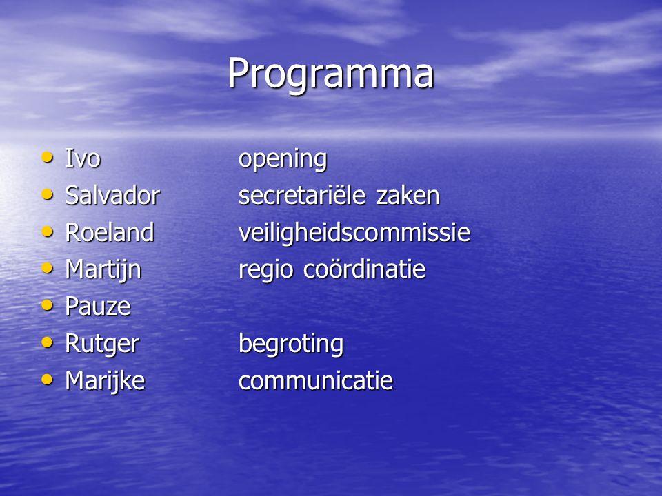 Programma • Ivoopening • Salvadorsecretariële zaken • Roelandveiligheidscommissie • Martijnregio coördinatie • Pauze • Rutgerbegroting • Marijkecommunicatie