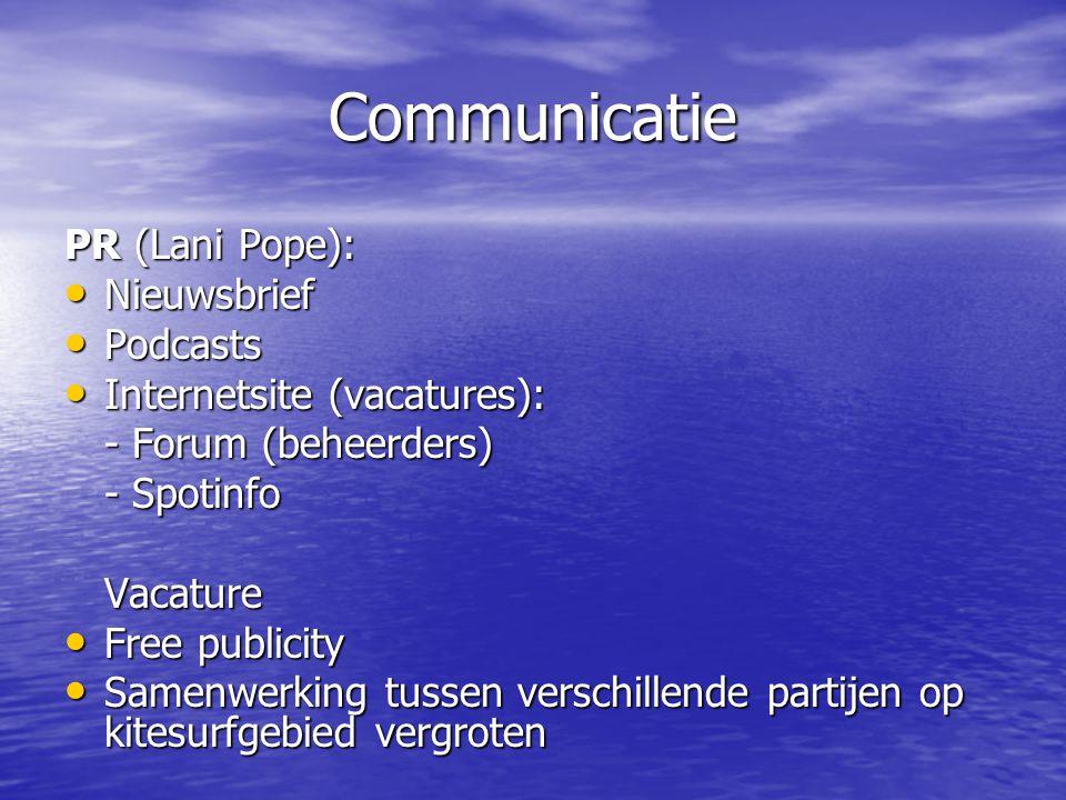 Communicatie PR (Lani Pope): • Nieuwsbrief • Podcasts • Internetsite (vacatures): - Forum (beheerders) - Spotinfo Vacature • Free publicity • Samenwerking tussen verschillende partijen op kitesurfgebied vergroten