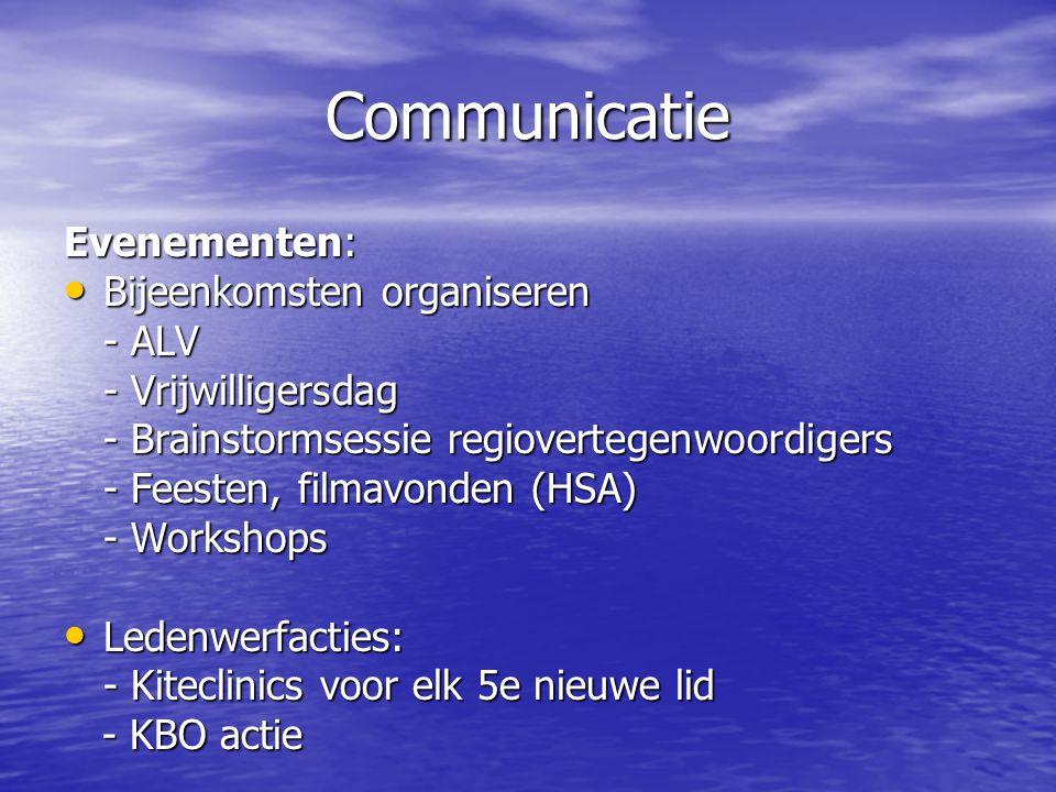 Communicatie Evenementen: • Bijeenkomsten organiseren - ALV - Vrijwilligersdag - Brainstormsessie regiovertegenwoordigers - Feesten, filmavonden (HSA) - Workshops • Ledenwerfacties: - Kiteclinics voor elk 5e nieuwe lid - KBO actie - KBO actie