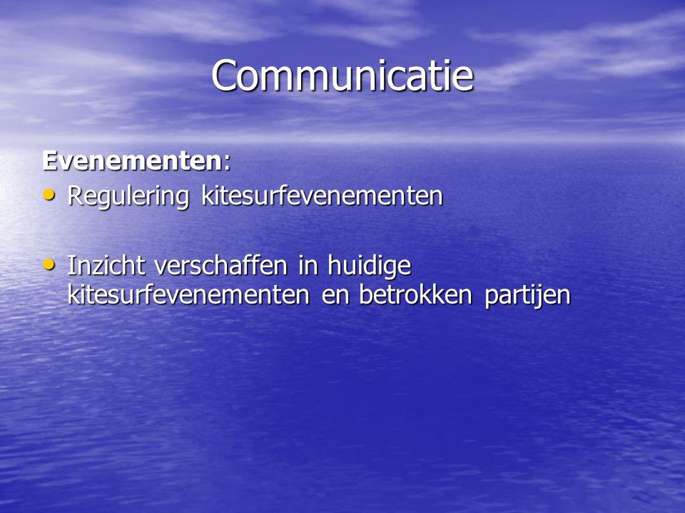 Communicatie Evenementen: • Regulering kitesurfevenementen • Inzicht verschaffen in huidige kitesurfevenementen en betrokken partijen