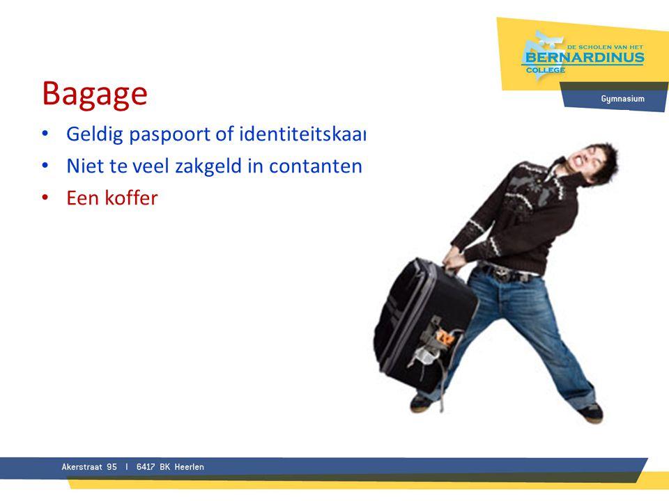 Bagage • Geldig paspoort of identiteitskaart • Niet te veel zakgeld in contanten • Een koffer