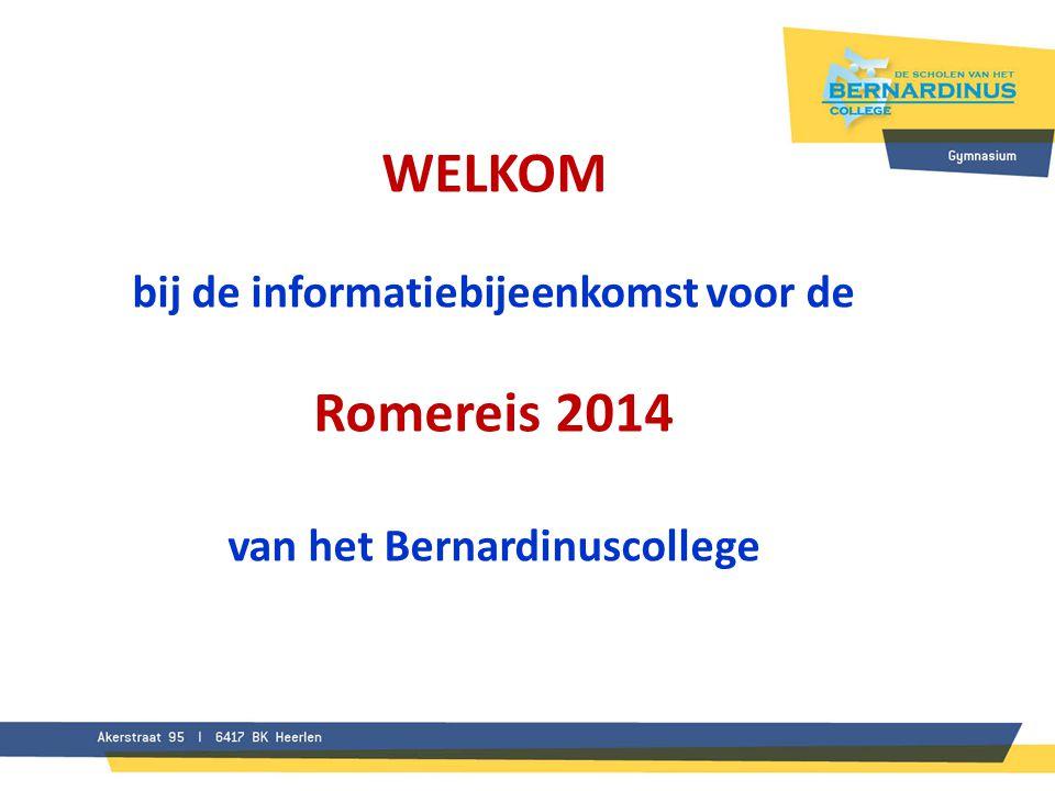WELKOM bij de informatiebijeenkomst voor de Romereis 2014 van het Bernardinuscollege