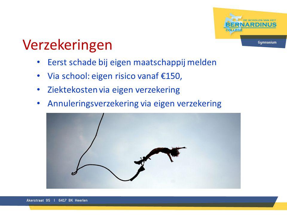 Verzekeringen • Eerst schade bij eigen maatschappij melden • Via school: eigen risico vanaf €150, • Ziektekosten via eigen verzekering • Annuleringsve