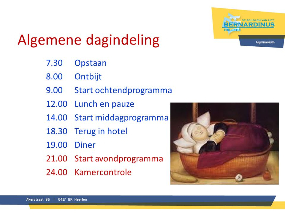 Algemene dagindeling 7.30Opstaan 8.00Ontbijt 9.00Start ochtendprogramma 12.00Lunch en pauze 14.00Start middagprogramma 18.30Terug in hotel 19.00Diner