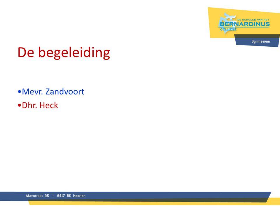 De begeleiding •Mevr. Zandvoort •Dhr. Heck