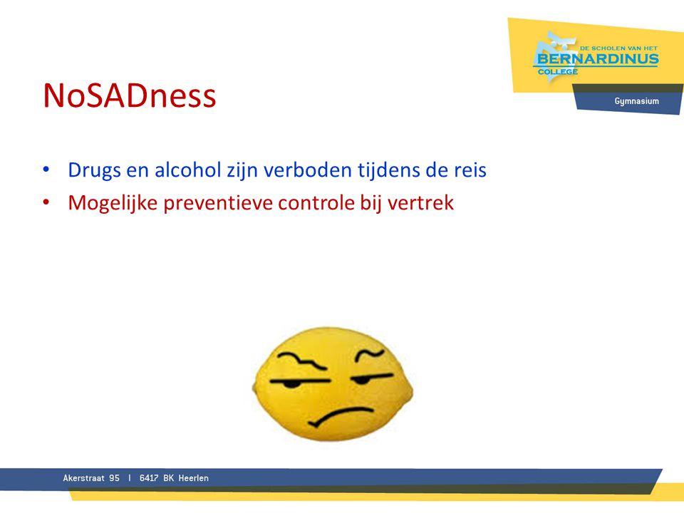 NoSADness • Drugs en alcohol zijn verboden tijdens de reis • Mogelijke preventieve controle bij vertrek