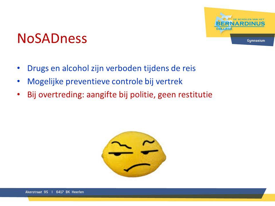 NoSADness • Drugs en alcohol zijn verboden tijdens de reis • Mogelijke preventieve controle bij vertrek • Bij overtreding: aangifte bij politie, geen
