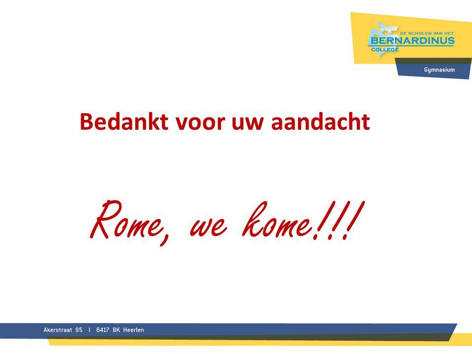 Bedankt voor uw aandacht Rome, we kome!!!