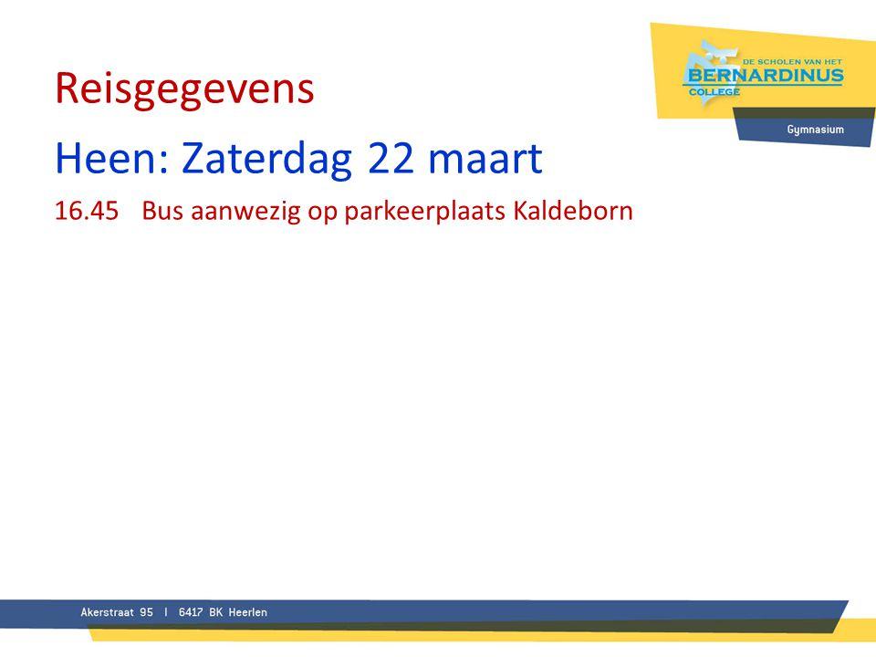 Reisgegevens Heen: Zaterdag 22 maart 16.45Bus aanwezig op parkeerplaats Kaldeborn