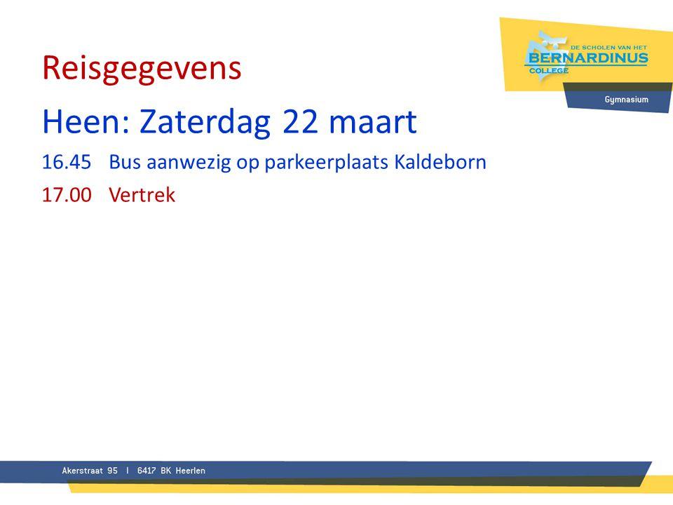 Reisgegevens Heen: Zaterdag 22 maart 16.45Bus aanwezig op parkeerplaats Kaldeborn 17.00Vertrek