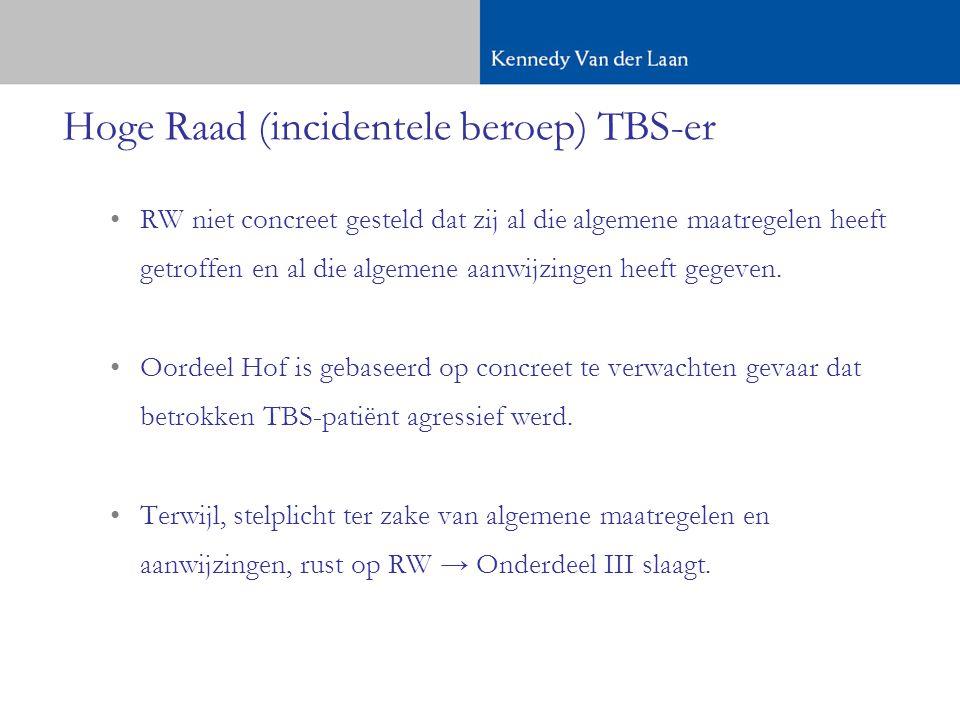 Hoge Raad (incidentele beroep) TBS-er •RW niet concreet gesteld dat zij al die algemene maatregelen heeft getroffen en al die algemene aanwijzingen heeft gegeven.