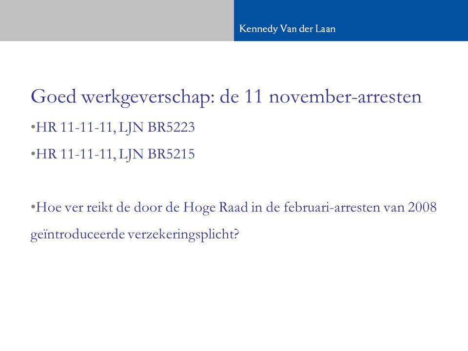 Goed werkgeverschap: de 11 november-arresten •HR 11-11-11, LJN BR5223 •HR 11-11-11, LJN BR5215 •Hoe ver reikt de door de Hoge Raad in de februari-arresten van 2008 geïntroduceerde verzekeringsplicht?