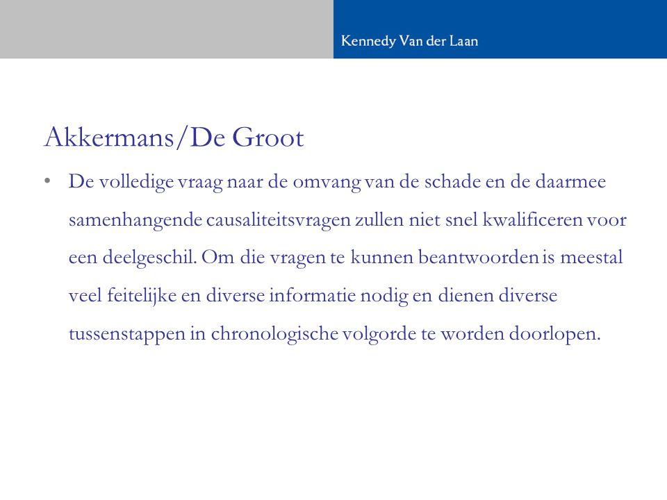Akkermans/De Groot •De volledige vraag naar de omvang van de schade en de daarmee samenhangende causaliteitsvragen zullen niet snel kwalificeren voor een deelgeschil.