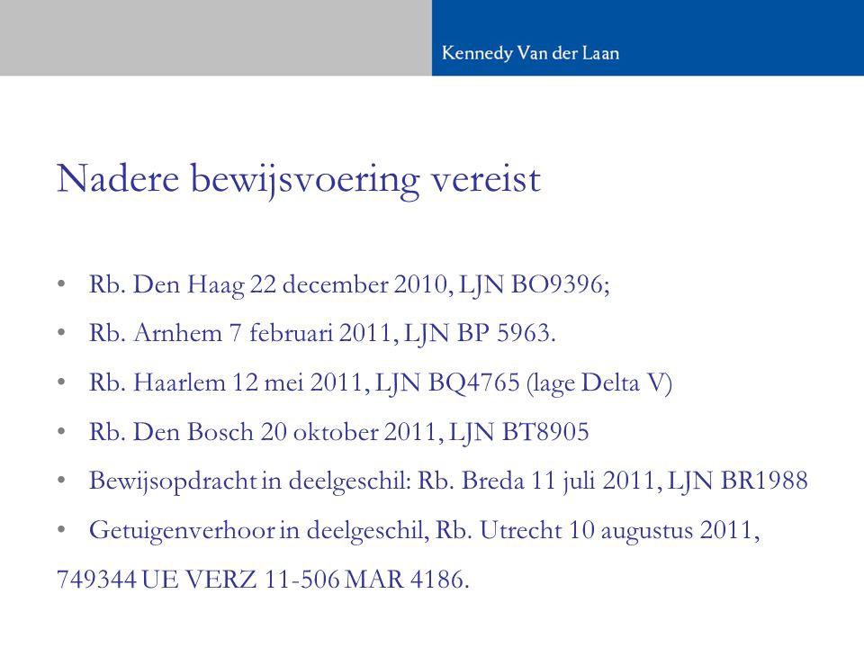 Nadere bewijsvoering vereist •Rb.Den Haag 22 december 2010, LJN BO9396; •Rb.