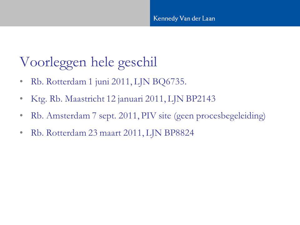 Voorleggen hele geschil •Rb.Rotterdam 1 juni 2011, LJN BQ6735.