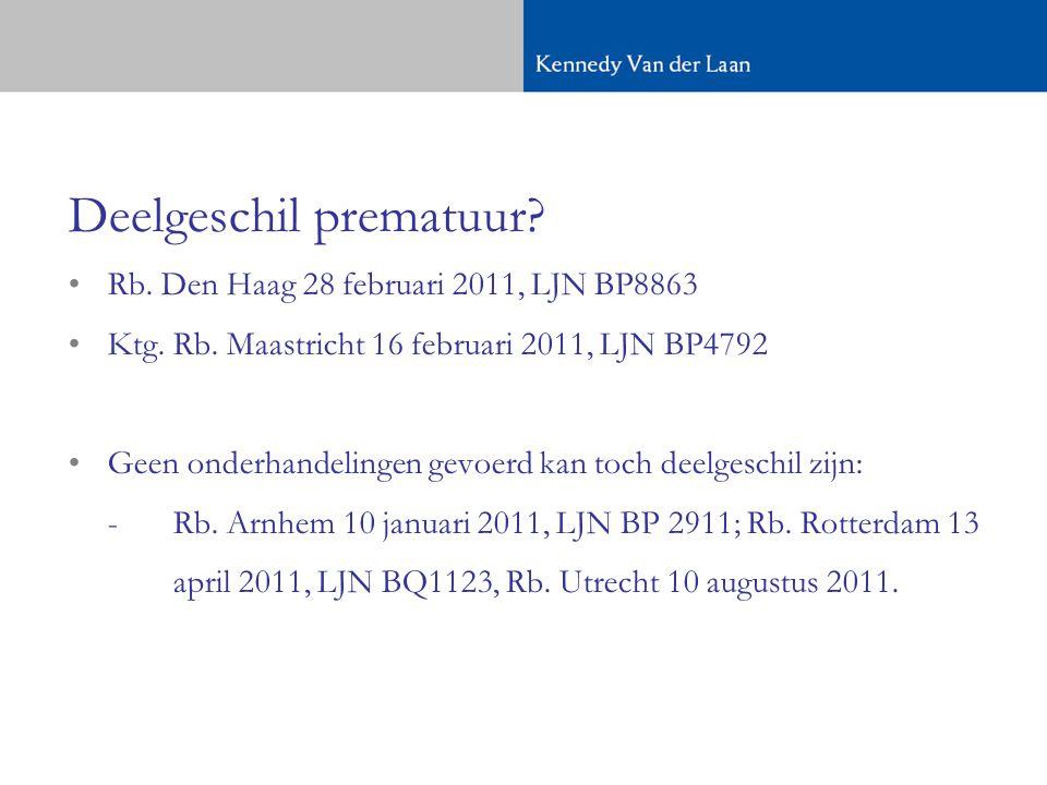 Deelgeschil prematuur.•Rb. Den Haag 28 februari 2011, LJN BP8863 •Ktg.
