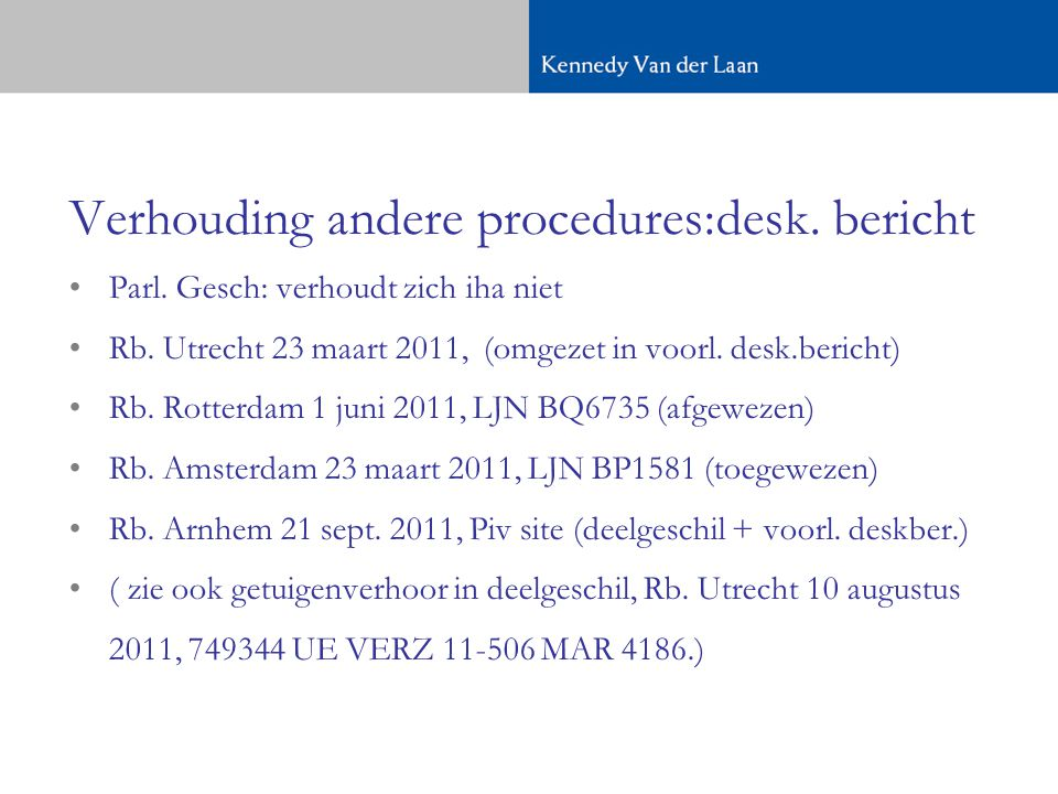 Verhouding andere procedures:desk.bericht •Parl. Gesch: verhoudt zich iha niet •Rb.