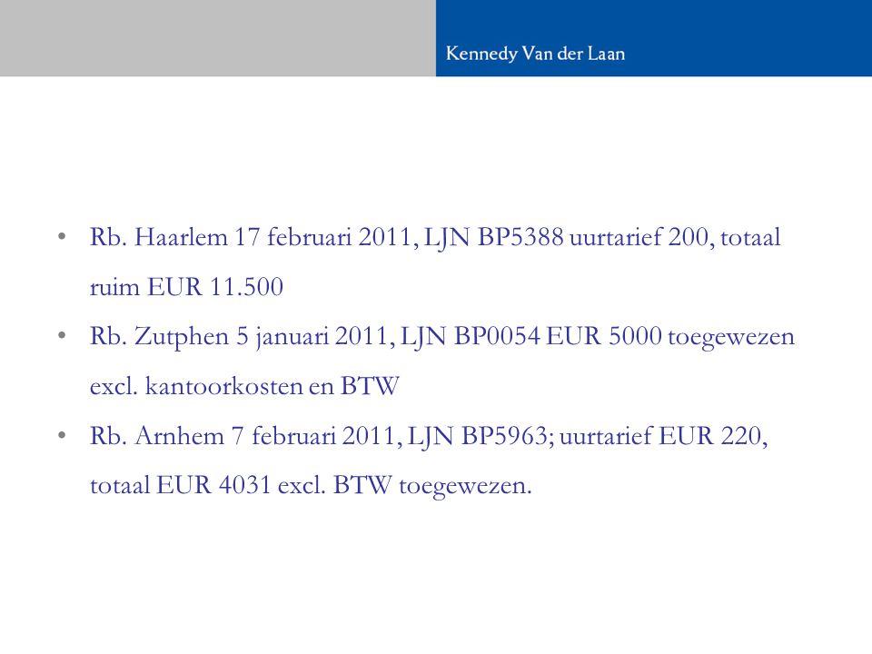 •Rb.Haarlem 17 februari 2011, LJN BP5388 uurtarief 200, totaal ruim EUR 11.500 •Rb.