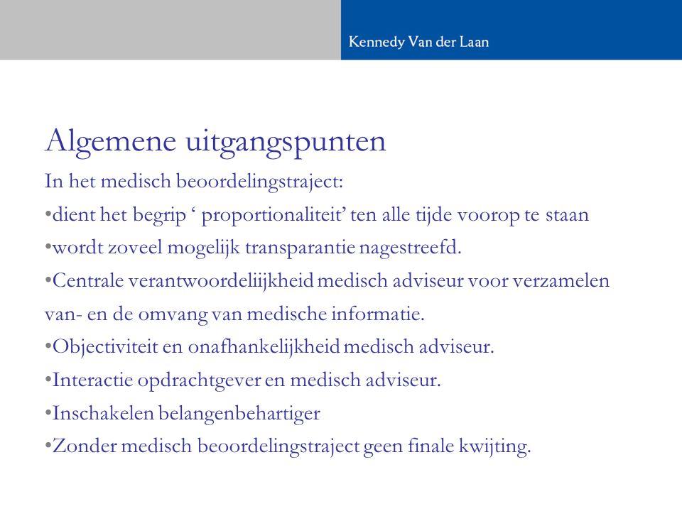 Algemene uitgangspunten In het medisch beoordelingstraject: •dient het begrip ' proportionaliteit' ten alle tijde voorop te staan •wordt zoveel mogelijk transparantie nagestreefd.