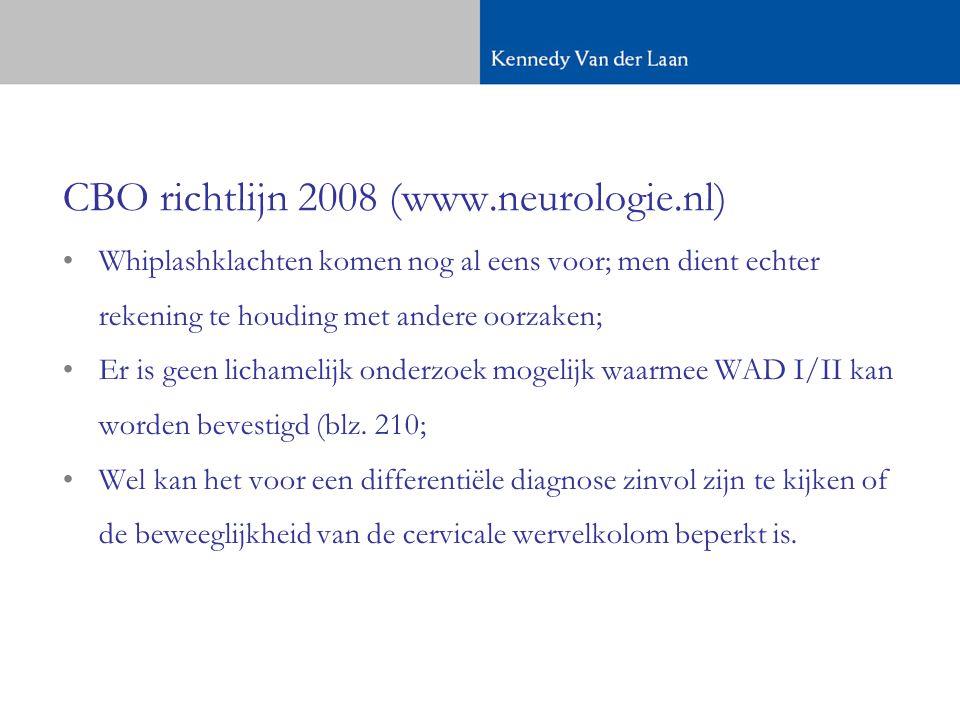 CBO richtlijn 2008 (www.neurologie.nl) •Whiplashklachten komen nog al eens voor; men dient echter rekening te houding met andere oorzaken; •Er is geen lichamelijk onderzoek mogelijk waarmee WAD I/II kan worden bevestigd (blz.