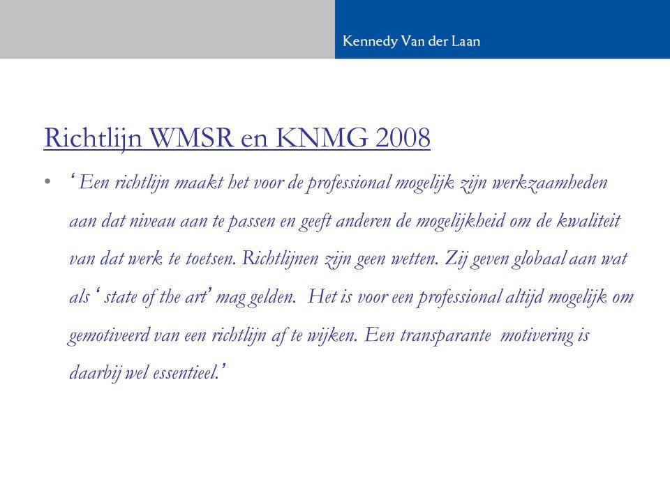 Richtlijn WMSR en KNMG 2008 •' Een richtlijn maakt het voor de professional mogelijk zijn werkzaamheden aan dat niveau aan te passen en geeft anderen de mogelijkheid om de kwaliteit van dat werk te toetsen.