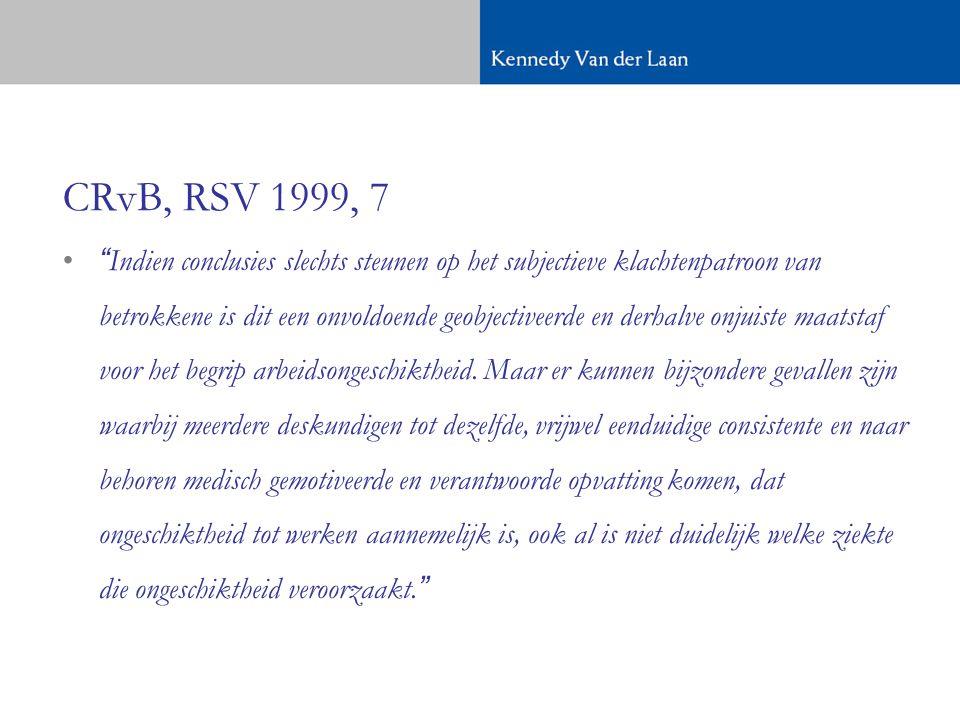 CRvB, RSV 1999, 7 • Indien conclusies slechts steunen op het subjectieve klachtenpatroon van betrokkene is dit een onvoldoende geobjectiveerde en derhalve onjuiste maatstaf voor het begrip arbeidsongeschiktheid.