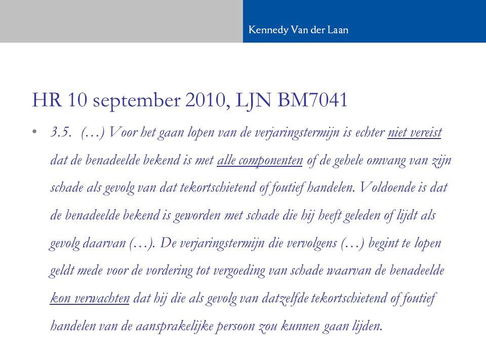 HR 10 september 2010, LJN BM7041 •3.5.(…) Voor het gaan lopen van de verjaringstermijn is echter niet vereist dat de benadeelde bekend is met alle componenten of de gehele omvang van zijn schade als gevolg van dat tekortschietend of foutief handelen.