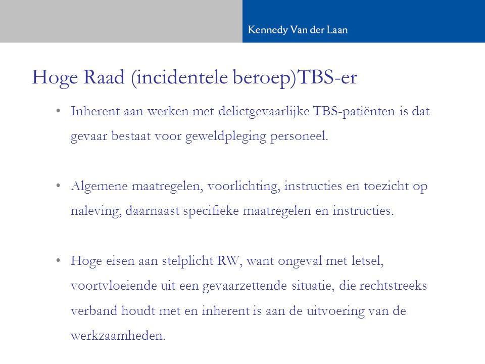 Hoge Raad (incidentele beroep)TBS-er •Inherent aan werken met delictgevaarlijke TBS-patiënten is dat gevaar bestaat voor geweldpleging personeel.
