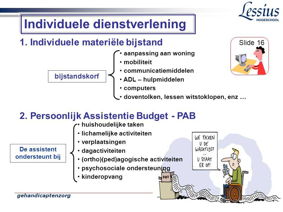 gehandicaptenzorg 10 Individuele dienstverlening 1.Individuele materiële bijstand 2.Persoonlijk Assistentie Budget - PAB • aanpassing aan woning • mob