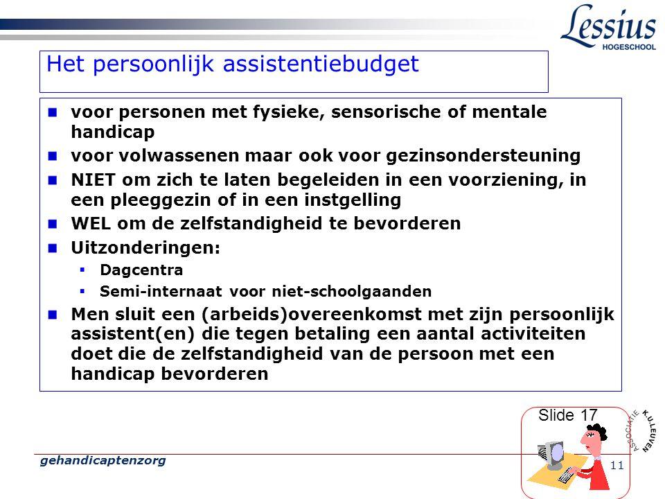 gehandicaptenzorg 11 Het persoonlijk assistentiebudget voor personen met fysieke, sensorische of mentale handicap voor volwassenen maar ook voor gezin
