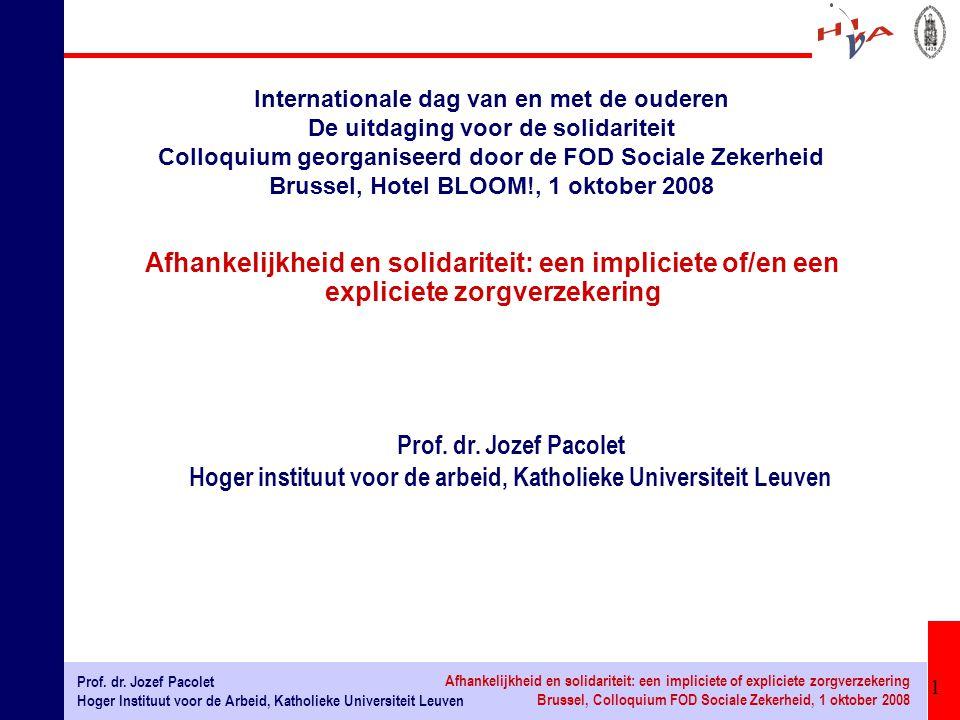 1 Prof. dr. Jozef Pacolet Hoger Instituut voor de Arbeid, Katholieke Universiteit Leuven Afhankelijkheid en solidariteit: een impliciete of expliciete