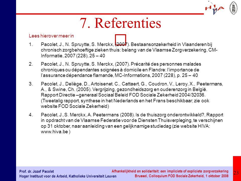 23 Prof. dr. Jozef Pacolet Hoger Instituut voor de Arbeid, Katholieke Universiteit Leuven Afhankelijkheid en solidariteit: een impliciete of expliciet
