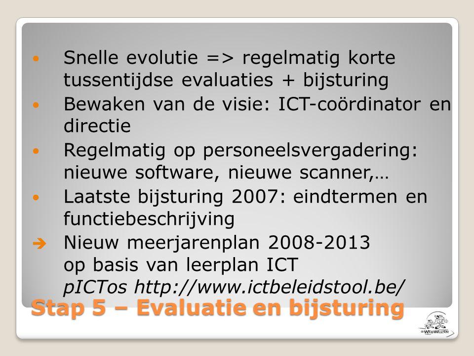 Stap 5 – Evaluatie en bijsturing  Snelle evolutie => regelmatig korte tussentijdse evaluaties + bijsturing  Bewaken van de visie: ICT-coördinator en