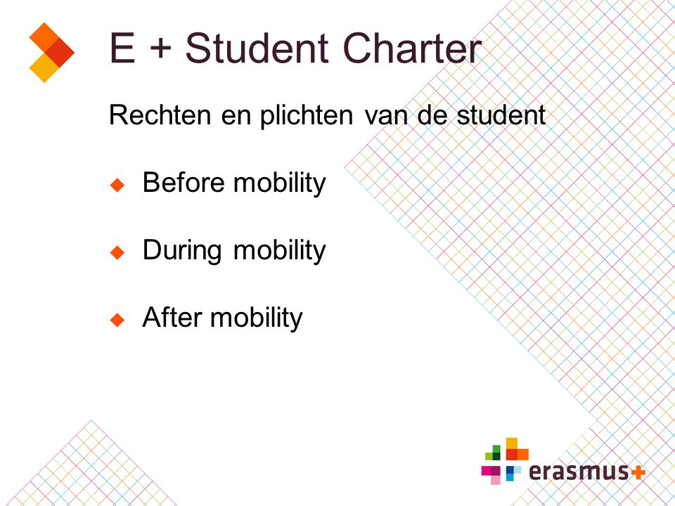 E + Student Charter Rechten en plichten van de student  Before mobility  During mobility  After mobility