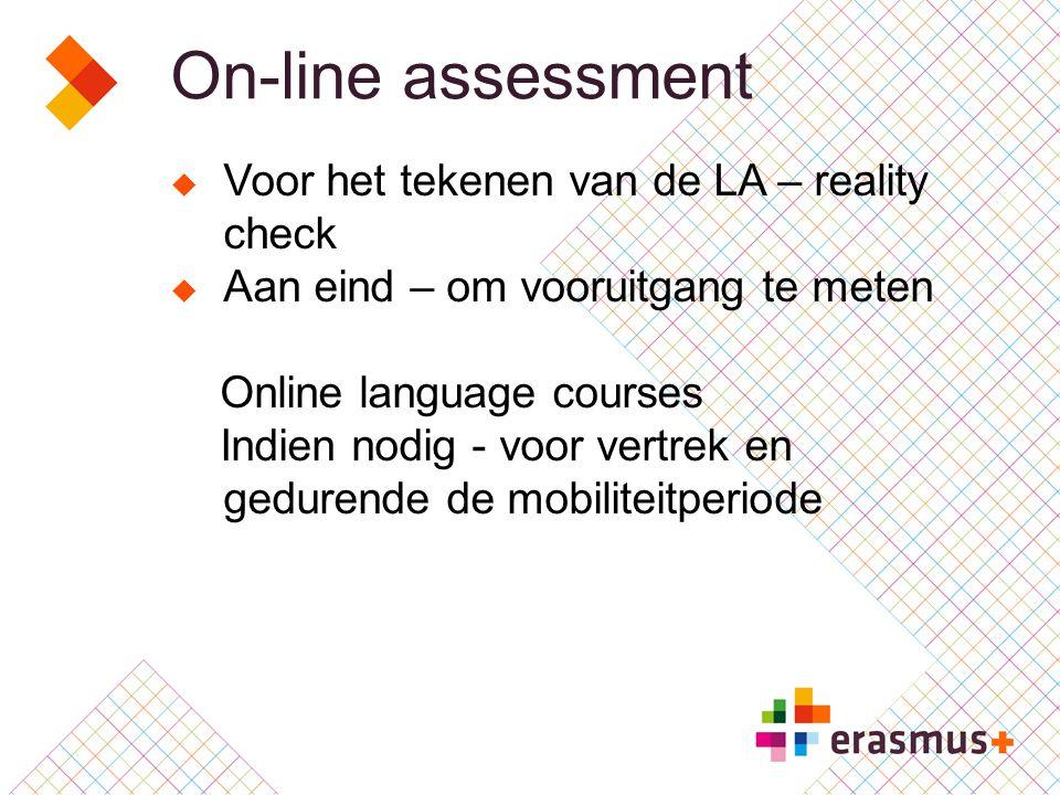 On-line assessment  Voor het tekenen van de LA – reality check  Aan eind – om vooruitgang te meten Online language courses Indien nodig - voor vertrek en gedurende de mobiliteitperiode