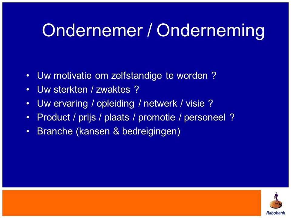 Ondernemer / Onderneming •Uw motivatie om zelfstandige te worden ? •Uw sterkten / zwaktes ? •Uw ervaring / opleiding / netwerk / visie ? •Product / pr