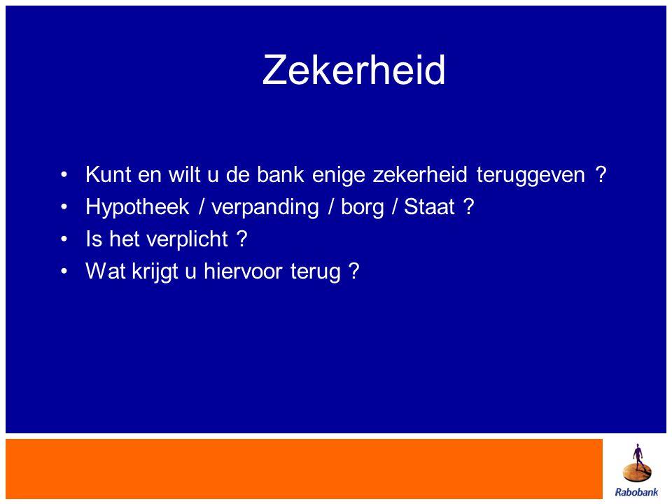 Zekerheid •Kunt en wilt u de bank enige zekerheid teruggeven ? •Hypotheek / verpanding / borg / Staat ? •Is het verplicht ? •Wat krijgt u hiervoor ter
