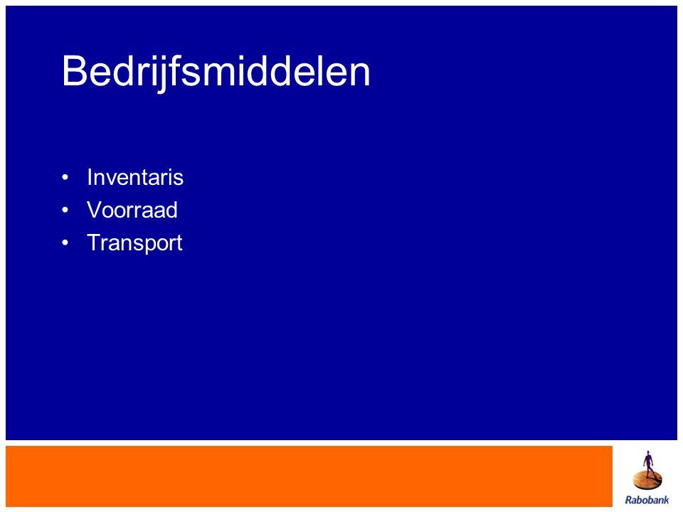 Bedrijfsmiddelen •Inventaris •Voorraad •Transport