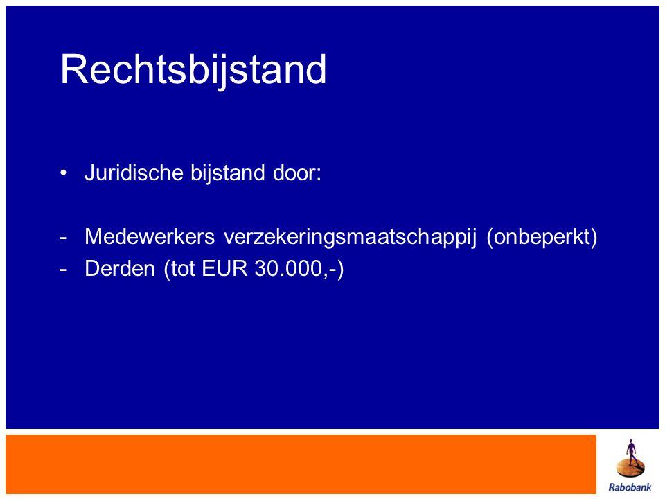 Rechtsbijstand •Juridische bijstand door: -Medewerkers verzekeringsmaatschappij (onbeperkt) -Derden (tot EUR 30.000,-)