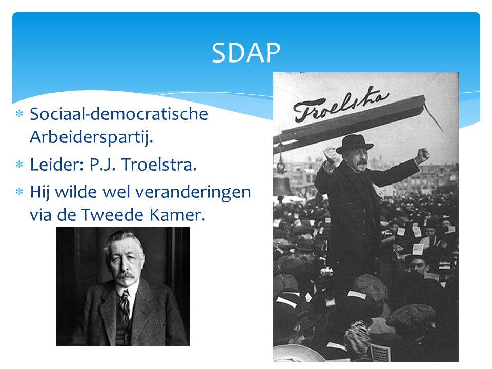  Sociaal-democratische Arbeiderspartij.  Leider: P.J. Troelstra.  Hij wilde wel veranderingen via de Tweede Kamer. SDAP