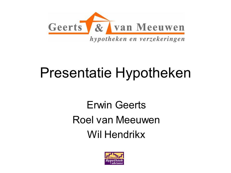 Presentatie Hypotheken Erwin Geerts Roel van Meeuwen Wil Hendrikx