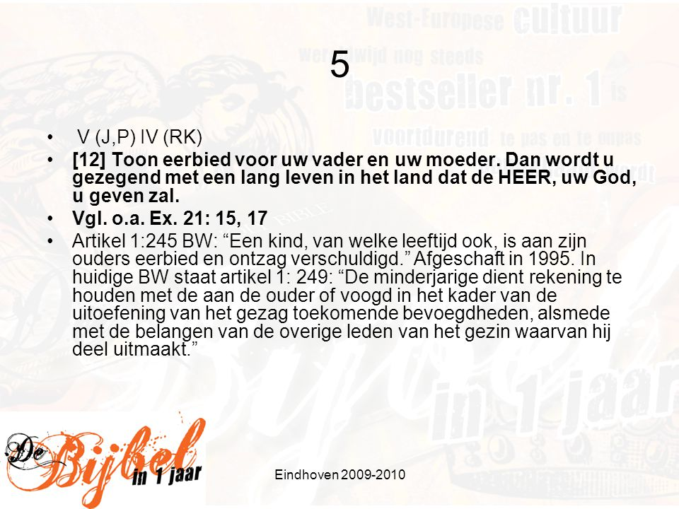 Eindhoven 2009-2010 5 • V (J,P) IV (RK) •[12] Toon eerbied voor uw vader en uw moeder. Dan wordt u gezegend met een lang leven in het land dat de HEER