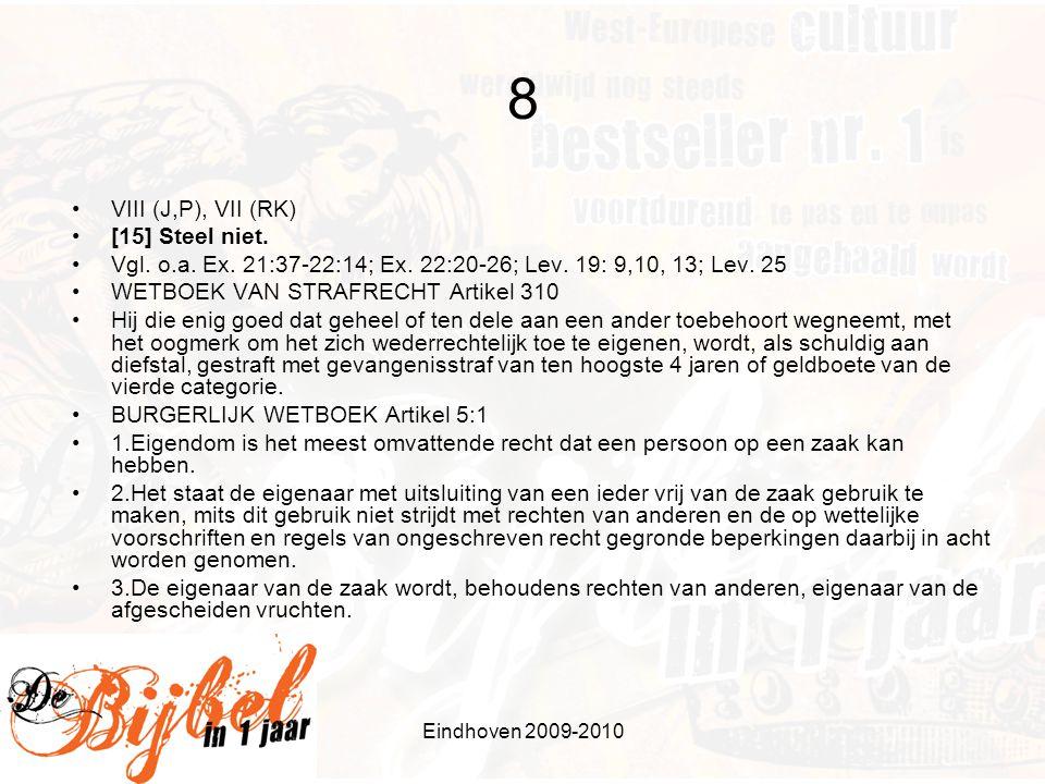 Eindhoven 2009-2010 8 •VIII (J,P), VII (RK) •[15] Steel niet. •Vgl. o.a. Ex. 21:37-22:14; Ex. 22:20-26; Lev. 19: 9,10, 13; Lev. 25 •WETBOEK VAN STRAFR