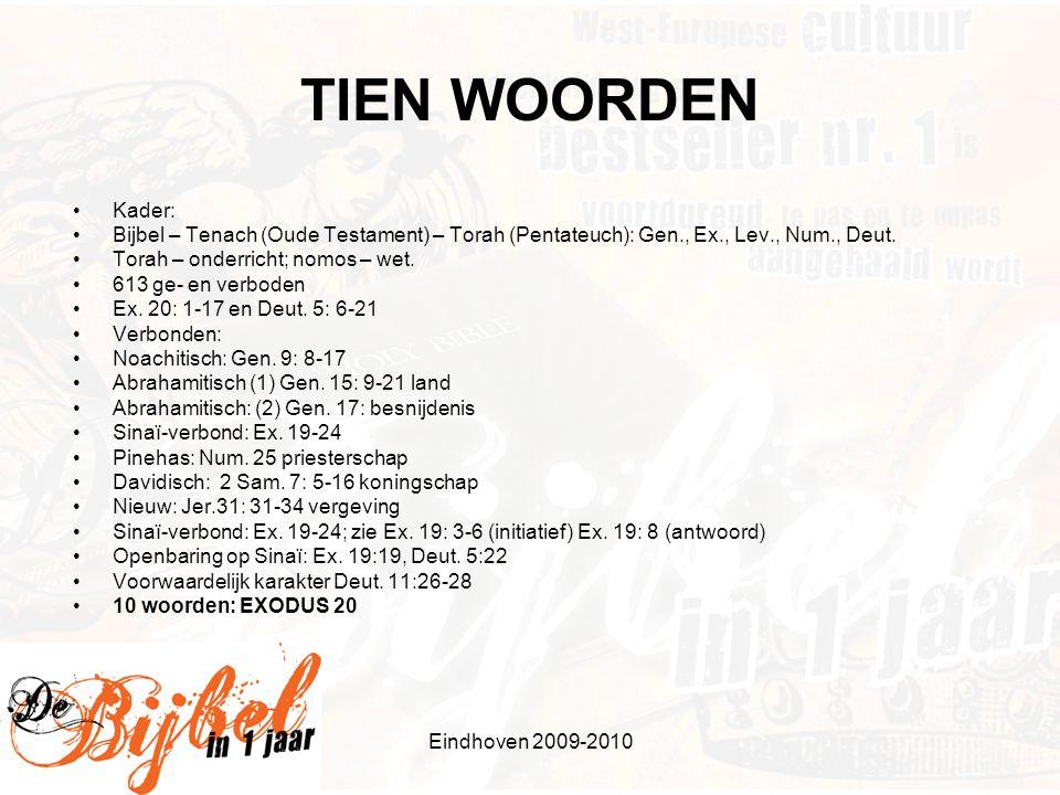 Eindhoven 2009-2010 TIEN WOORDEN •Kader: •Bijbel – Tenach (Oude Testament) – Torah (Pentateuch): Gen., Ex., Lev., Num., Deut. •Torah – onderricht; nom
